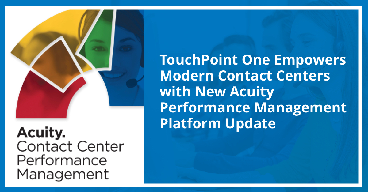 TouchPoint One Empowers Modern Contact Centers with New Acuity 